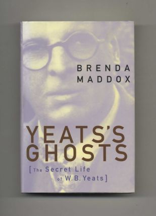 Yeats's Ghosts: The Secret Life Of W. B. Yeats - 1st Edition/1st Printing. Brenda Maddox