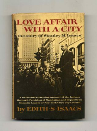 Love Affair with a City: the Story of Stanley M. Isaacs - 1st Edition/1st Printing. Edith S. Isaacs
