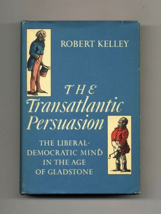 The Transatlantic Persuasion: the Liberal-Democratic Mind in the Age of Gladstone - 1st Edition/1st Printing