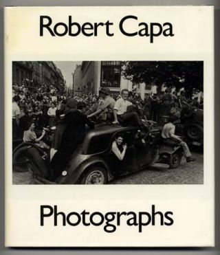 Robert Capa, Photographs - 1st Edition/1st Printing. Cornell Capa, Richard Whelan