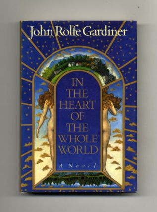 In The Heart Of The Whole World - 1st Edition/1st Printing. John Rolfe Gardiner
