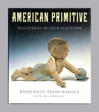 American Primitive, Discoveries In Folk Sculpture - 1st Edition/1st Printing
