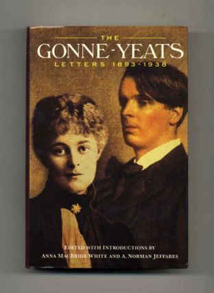 The Gonne-Yeats Letters 1893 - 1938 - 1st Edition/1st Printing. Anna MacBride White, A. Norman...