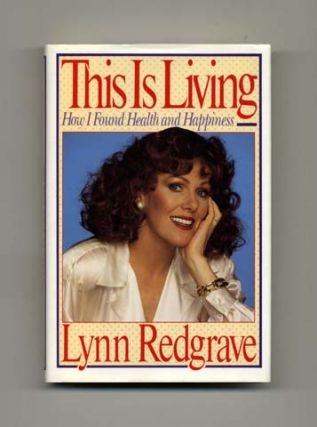 This is Living: How I Found Health and Happiness - 1st Edition/1st Printing. Lynn Redgrave