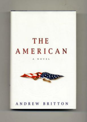 The American - 1st Edition/1st Printing. Andrew Britton