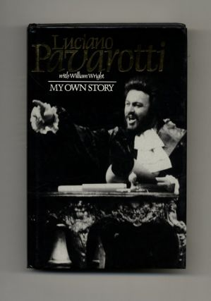 My Own Story - 1st UK Edition/1st Printing. Luciano Pavarotti, William Wright