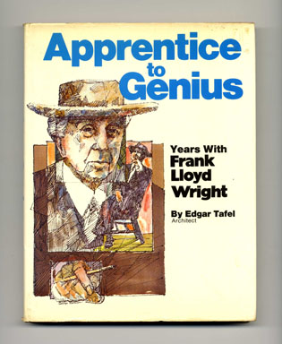 Apprentice to Genius: Years with Frank Lloyd Wright - 1st Edition/1st Printing. Edgar Tafel