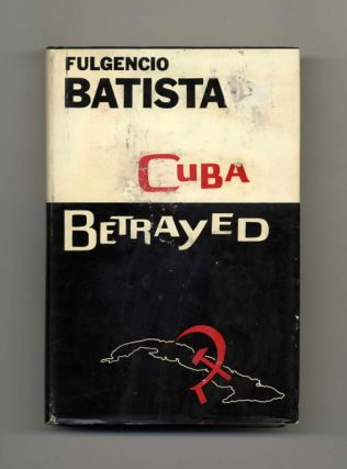 Cuba Betrayed - 1st Edition/1st Printing