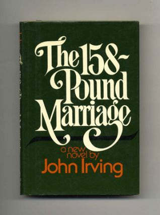 The 158-Pound Marriage - 1st Edition/1st Printing. John Irving