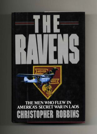 The Ravens The Men Who Flew in America's Secret War in Laos. Christopher Robbins