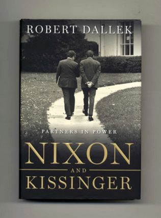 Nixon And Kissinger, Partners In Power - 1st Edition/1st Printing. Robert Dallek