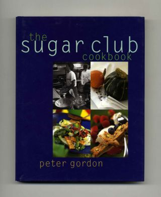 The Sugar Club Cookbook - 1st US Edition/1st Printing. Peter Gordon