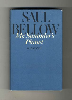 Mr. Sammler's Planet: a Novel - 1st Edition/1st Printing. Saul Bellow