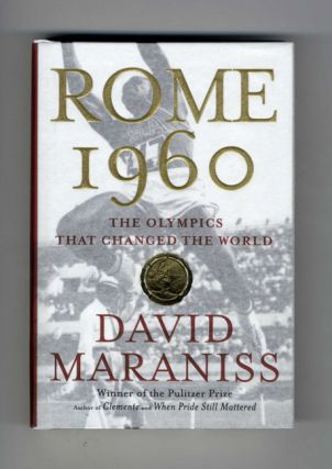 Rome 1960: The Olympics That Changed the World - 1st Edition/1st Printing. David Maraniss