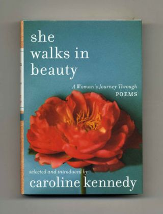 She Walks In Beauty, A Woman's Journey Through Poems - 1st Edition/1st Printing. Caroline Kennedy