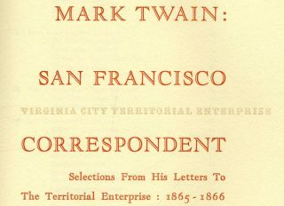 Mark Twain: San Francisco Correspondent Selections From His Letters To The Territorial Enterprise: 1865 - 1866 - 1st Edition