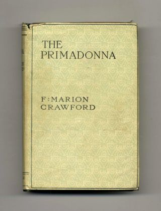 The Primadonna - 1st US Edition. F. Marion Crawford