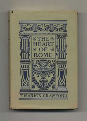 "The Heart Of Rome, A Tale Of The ""Lost Water"" - 1st US Edition. F. Marion Crawford"