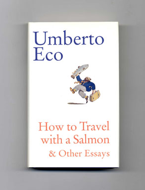 How to Travel with a Salmon & Other Essays - 1st US Edition/1st Printing. Umberto Eco