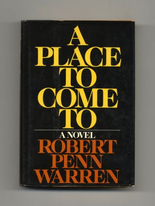 A Place to Come To - 1st Edition/1st Printing. Robert Penn Warren.