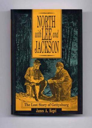 North with Lee and Jackson: The Lost Story of Gettysburg - 1st Edition/1st Printing