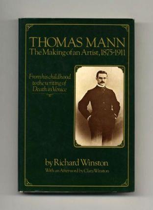 Thomas Mann: the Making of an Artist, 1875 - 1911 - 1st Edition/1st Printing. Richard Winston