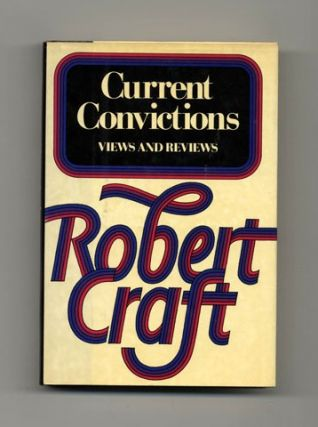 Current Convictions: Views and Reviews - 1st Edition/1st Printing. Robert Craft.