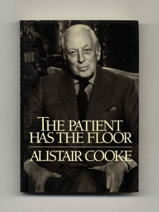 The Patient Has the Floor - 1st Trade Edition/1st Printing. Alistair Cooke