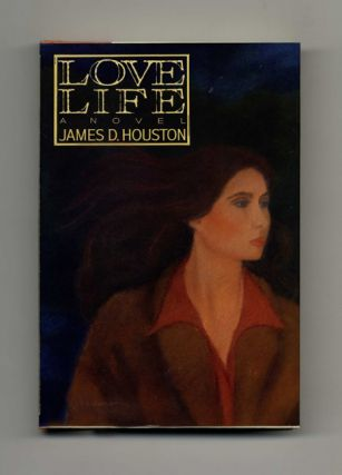 Love Life: A Novel - 1st Edition/1st Printing. James D. Houston