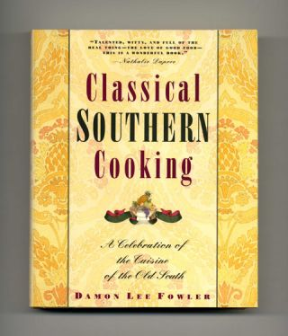 Classical Southern Cooking: a Celebration of the Cuisine of the Old South - 1st Edition/1st Printing