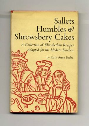 Sallets, Humbles & Shrewsbery Cakes: a Collection of Elizabethan Recipes Adapted for the...