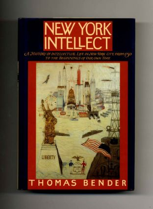 New York Intellect: a History of Intellectual Life in New York City, from 1750 to the Beginnings...