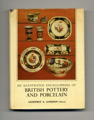 An Illustrated Encyclopedia of British Pottery and Porcelain. Geoffrey Godden, F. R. S. A