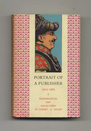 Portrait of a Publisher,1915 - 1965. Volume I: Reminiscences and Reflections by Alfred A. Knopf....
