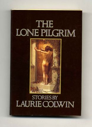 The Lone Pilgrim: Stories by Laurie Colwin - 1st Edition/1st Printing