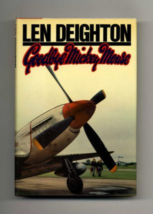 Goodbye Mickey Mouse - 1st Edition/1st Printing. Len Deighton