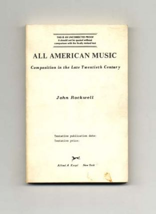 All American Music: Composition In The Late Twentieth Century - Uncorrected Proof. John Rockwell