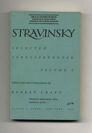 Stravinsky: Selected Correspondence, Volume I - Uncorrected Proof. Igor Stravinsky, Robert Craft