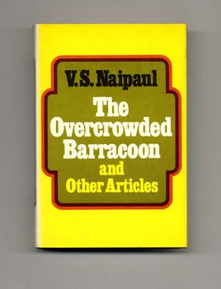 The Overcrowded Barracoon And Other Articles - 1st US Edition/1st Printing. V. S. Naipaul.
