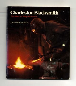 Charleston Blacksmith: The Work Of Philip Simmons - 1st Edition/1st Printing