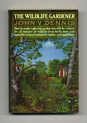 The Wildlife Gardener - 1st Edition/1st Printing. John V. Dennis