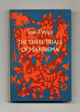 The Three Trials Of Manirema - 1st US Edition/1st Printing. José J. Veiga, Pamela G. Bird