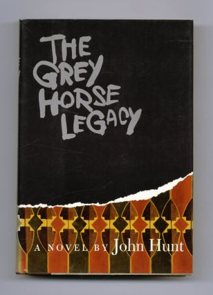 The Grey Horse Legacy - 1st Edition/1st Printing. John Hunt