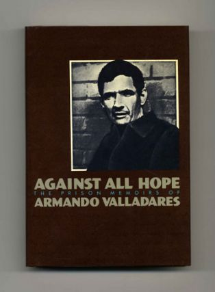 Against All Hope: The Prison Memoirs Of Armando Valladares - 1st Edition/1st Printing