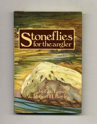 Stoneflies For The Angler: How To Know Them, Tie Them, And Fish Them - 1st Edition/1st Printing