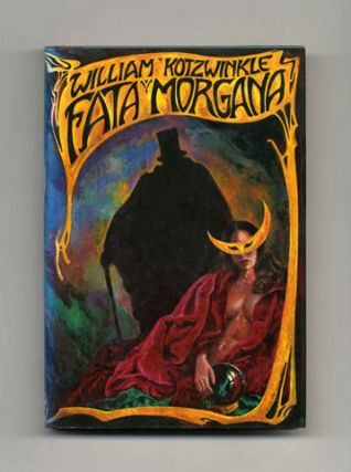 Fata Morgana - 1st Edition/1st Printing. William Kotzwinkle