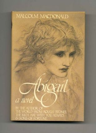 Abigail: The Life And Loves Of A Victorian Girl - 1st US Edition/1st Printing