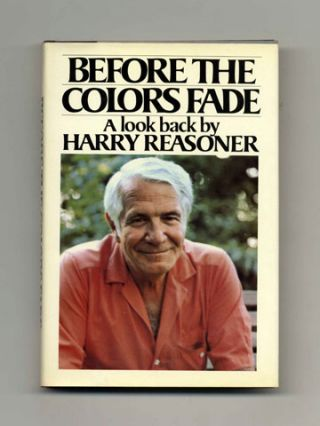 Before The Colors Fade - 1st Edition/1st Printing. Harry Reasoner