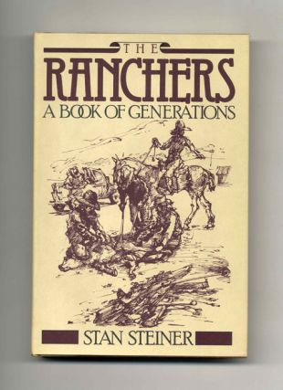 The Ranchers: A Book Of Generations - 1st Edition/1st Printing. Stan Steiner