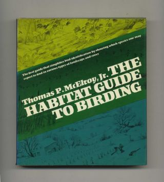 The Habitat Guide To Birding - 1st Edition/1st Printing